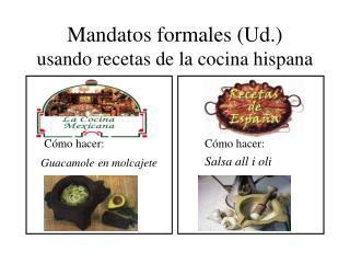 Mandatos formales (Ud.) usando recetas de la cocina hispana