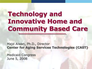 Technology and Innovative Home and Community Based Care