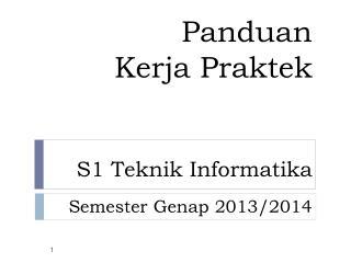 Panduan Kerja Praktek S1 Teknik Informatika Semester  Genap  2013/2014
