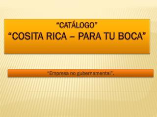 """""""CATÁLOGO"""" """"COSITA RICA – PARA TU BOCA"""""""