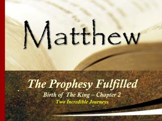 The Prophesy Fulfilled Birth of The King – Chapter 2 Two Incredible Journeys