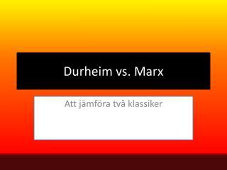 Durheim  vs. Marx