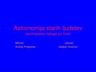 Astronomija starih ljudstev  seminarska naloga pri fiziki