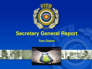 Secretary General Report  Tom Dielen