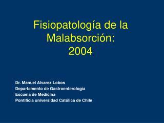 Fisiopatología de la Malabsorción: 2004