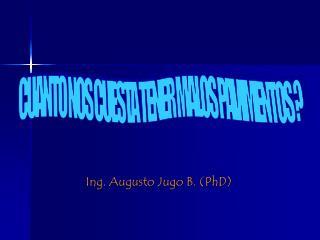 Ing. Augusto Jugo B. (PhD)