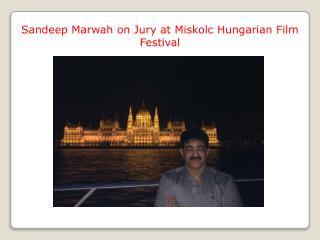 Sandeep Marwah on Jury at Miskolc Hungarian Film Festival