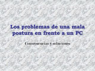 Los problemas de una mala postura en frente a un PC