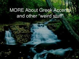 "MORE About Greek Accents and other ""weird stuff"""