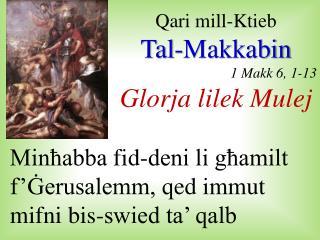 Qari  mill- Ktieb Tal- Makkabin 1  Makk  6, 1-13 Glorja lilek Mulej
