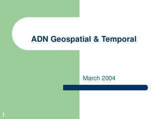 ADN Geospatial  Temporal