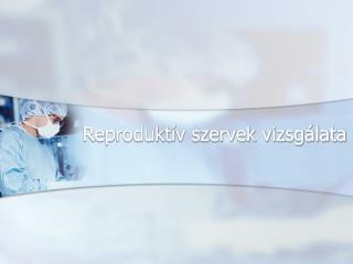 Reproduktív szervek vizsgálata