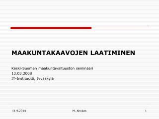 MAAKUNTAKAAVOJEN LAATIMINEN Keski-Suomen maakuntavaltuuston seminaari 13.03.2008