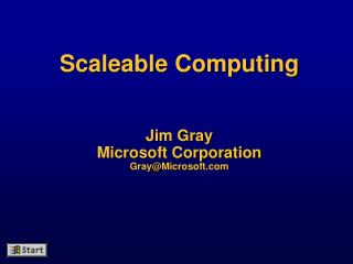 Scaleable Computing   Jim Gray Microsoft Corporation GrayMicrosoft