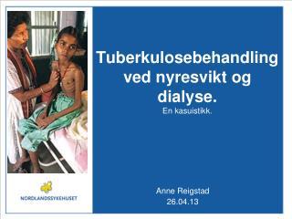 Tuberkulosebehandling ved nyresvikt og dialyse. En kasuistikk.