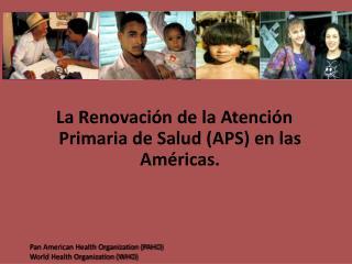La  Renovación  de la  Atención Primaria  de  Salud  (APS) en  las Américas .