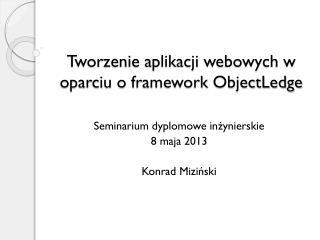 Tworzenie aplikacji webowych w oparciu o  framework ObjectLedge