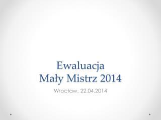 Ewaluacja  Mały Mistrz 2014