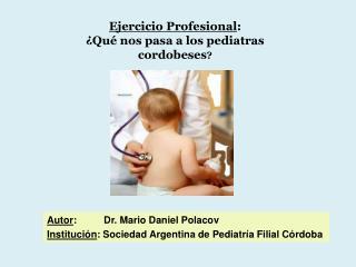 Ejercicio Profesional :  ¿Qué nos pasa a los pediatras cordobeses ?