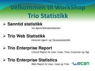 Velkommen til  WorkShop Trio Statistikk