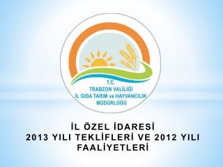 İL ÖZEL İDARESİ  2013 YILI TEKLİFLERİ VE 2012 YILI FAALİYETLERİ