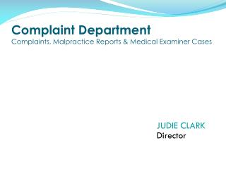 Complaint Department  Complaints, Malpractice Reports & Medical Examiner Cases