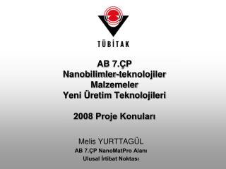 AB 7.ÇP  Nanobilimler-teknolojiler Malzemeler Yeni Üretim Teknolojileri 2008 Proje Konuları