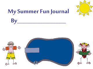 My Summer Fun Journal By___________________