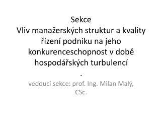 vedoucí sekce: prof. Ing. Milan Malý, CSc.