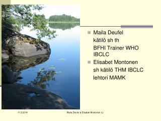 Maila Deufel  kätilö sh th  BFHI Trainer WHO IBCLC Elisabet Montonen  sh kätilö THM IBCLC