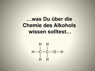 …was Du über die  Chemie des Alkohols  wissen solltest…