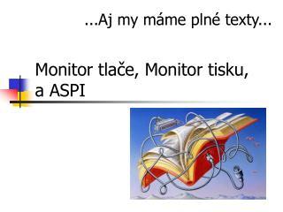 Monitor tlače, Monitor tisku,  a ASPI