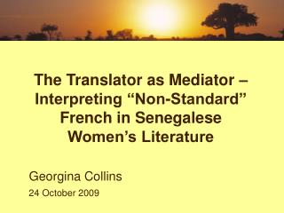 "The Translator as Mediator – Interpreting ""Non-Standard"" French in Senegalese Women's Literature"