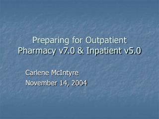 Preparing for Outpatient Pharmacy v7.0 & Inpatient v5.0
