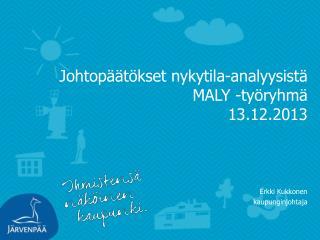 Johtop��t�kset nykytila-analyysist� MALY -ty�ryhm� 13.12.2013