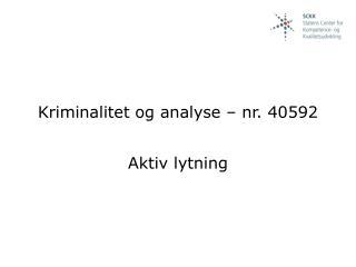 Kriminalitet og analyse – nr. 40592