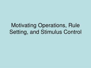 Motivating Operations, Rule Setting, and Stimulus Control