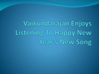 Vaikundarajan Enjoys Listening To Happy New Year's New Song