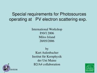 Special requirements for Photosources  operating at   PV electron scattering exp.