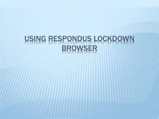 Using respondus LockDown  browser