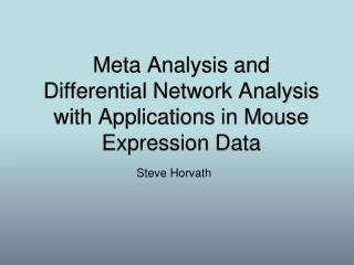 Meta Analysis and  Differential Network Analysis with Applications in Mouse Expression Data