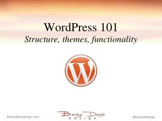 WordPress 101 Structure, themes, functionality