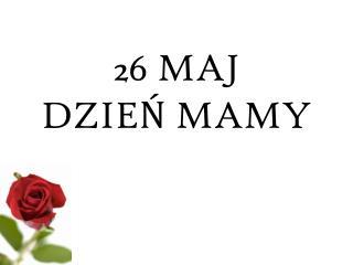 26 MAJ DZIEŃ MAMY