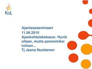 Ajantasaseminaari   11.06.2010 Ajankohtaiskatsaus: Hyvi�  ollaan, mutta paremmiksi  tullaan�