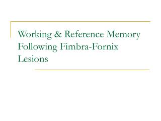 Working & Reference Memory Following Fimbra-Fornix Lesions