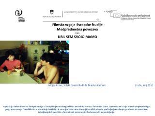 Filmska vzgoja-Evropske študije Medpredmetna povezava Film UBIL SEM SVOJO MAMO