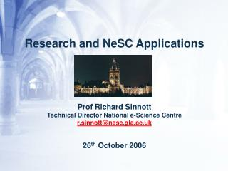 Research and NeSC Applications Prof Richard Sinnott Technical Director National e-Science Centre