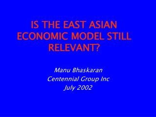 IS THE EAST ASIAN ECONOMIC MODEL STILL RELEVANT?