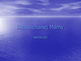 Dla kochanej Mamy