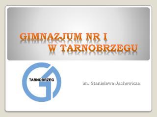 Gimnazjum nr I       w Tarnobrzegu